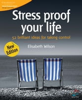 Stress proof your life - 52 brilliant ideas for taking control ebook by Elisabeth Wilson