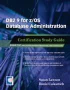 DB2 9 for z/OS Database Administration - Certification Study Guide ebook by Susan Lawson, Daniel Luksetich