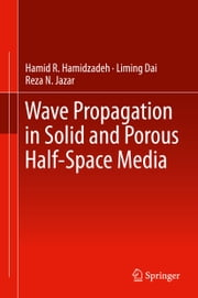 Wave Propagation in Solid and Porous Half-Space Media ebook by Hamid R. Hamidzadeh,Liming Dai,Reza N. Jazar