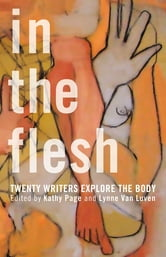 In the Flesh - Twenty Writers Explore the Body ebook by