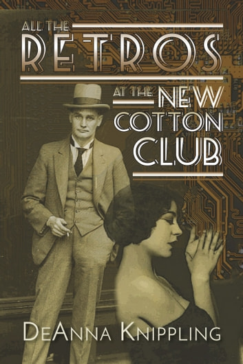 All the Retros at the New Cotton Club ebook by DeAnna Knippling