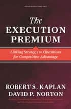 The Execution Premium ebook by Robert S. Kaplan,David P. Norton