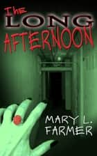 The Long Afternoon ebook by Mary L. Farmer
