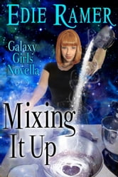 Mixing It Up - A Galaxy Girls novella ebook by Edie Ramer