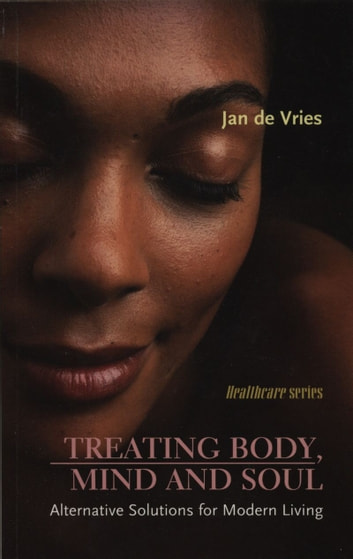 Treating Body, Mind and Soul - Alternative Solutions for Modern Living ebook by Jan de Vries