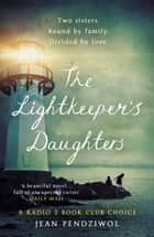The Lightkeeper's Daughters - A Radio 2 Book Club Choice ebooks by Jean Pendziwol