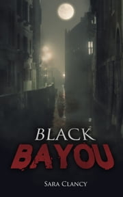 Black Bayou ebook by Sara Clancy, Scare Street