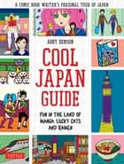 Cool Japan Guide - Fun in the Land of Manga, Lucky Cats and Ramen ebook by Abby Denson