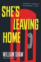She's Leaving Home ebook by William Shaw