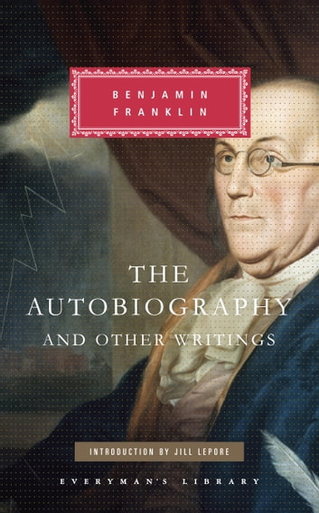 The Autobiography and Other Writings ebook by Benjamin Franklin