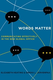 Words Matter - Communicating Effectively in the New Global Office ebook by Elizabeth Keating,Sirkka L. Jarvenpaa