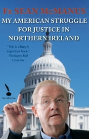 My American Struggle for Justice in Northern Ireland ebook by Fr Sean McManus