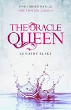 The Oracle Queen - A Three Dark Crowns novella ebook by Kendare Blake