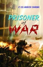 Prisoner of War ebook by Lt Col Manish Sharma