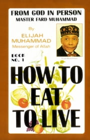How To Eat To Live: Book 1 ebook by Elijah Muhammad