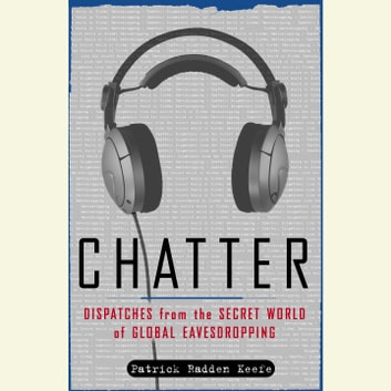 Chatter - Uncovering the Echelon Surveillance Network and the Secret World of Global Eavesdropping audiobook by Patrick Radden Keefe