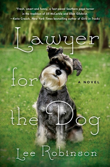Lawyer for the Dog - A Novel ebook by Lee Robinson