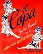 The Copa - Jules Podell and the Hottest Club Nort ebook by Mickey Podell-Raber, Charles Pignone