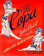 The Copa - Jules Podell and the Hottest Club Nort ebook by Mickey Podell-Raber,Charles Pignone