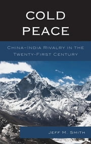 Cold Peace - China–India Rivalry in the Twenty-First Century ebook by Jeff M. Smith