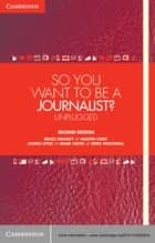 So You Want To Be A Journalist? ebook by Bruce Grundy,Martin Hirst,Janine Little,Mark Hayes,Greg Treadwell