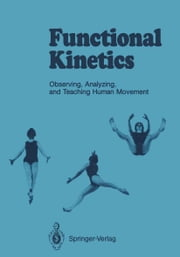 Functional Kinetics - Observing, Analyzing, and Teaching Human Movement ebook by Gertrud Whitehouse,Susanne Klein-Vogelbach