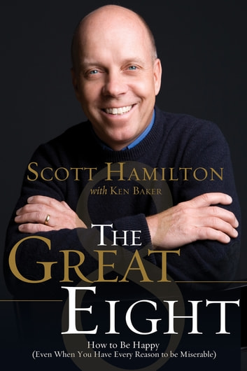The Great Eight - How to Be Happy (even when you have every reason to be miserable) ebook by Scott Hamilton