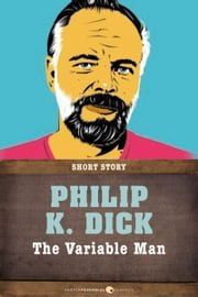 The Variable Man - Short Story ebook by Philip K. Dick