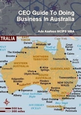 CEO Guide to Doing Business in Australia ebook by Ade Asefeso MCIPS MBA