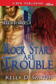 Rock Stars Are Trouble ebook by Kelly D. Smith