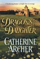 Dragon's Daughter ebook by Catherine Archer