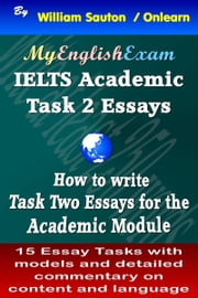 IELTS Task 2 Academic: How to Write Task Two Essays ebook by William Sauton
