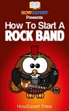 How To Start a Rock Band ebook by HowExpert