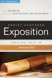 Exalting Jesus in Ephesians ebook by Tony Merida,David Platt,Tony Merida,Dr. Daniel L. Akin