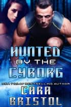 Hunted by the Cyborg ebook by Cara Bristol