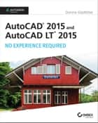 AutoCAD 2015 and AutoCAD LT 2015: No Experience Required - Autodesk Official Press ebook by Donnie Gladfelter