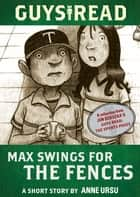 Guys Read: Max Swings for the Fences ebook by Anne Ursu