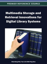 Multimedia Storage and Retrieval Innovations for Digital Library Systems ebook by Chia-Hung Wei,Yue Li,Chih-Ying Gwo