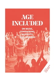 Age included - on music, generations, diversity, and freedom ebook by