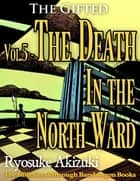 The Gifted Vol.5 - The Death In the North Ward ebook by Ryosuke Akizuki