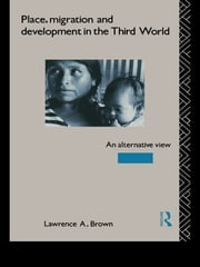 Place, Migration and Development in the Third World - An Alternative Perspective ebook by Lawrence A. Brown