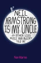 Neil Armstrong Is My Uncle and Other Lies Muscle Man McGinty Told Me ebook by Nan Marino