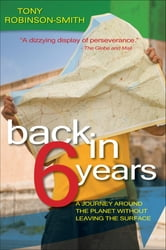 Back in 6 Years - A Journey Around the Planet Without Leaving the Surface ebook by Tony Robinson-Smith