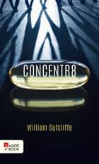 Concentr8 ebook by William Sutcliffe, Moritz Seibert, Katharina Kastner