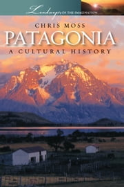 Patagonia - A Cultural History ebook by Chris Moss