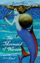 The Mermaid of Warsaw - and other tales from Poland ebook by Richard Monte, Paul Hess