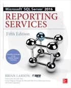 Microsoft SQL Server 2016 Reporting Services, Fifth Edition ebook by Brian Larson