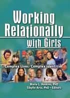 Working Relationally with Girls - Complex Lives/Complex Identities ebook by Marie Hoskins