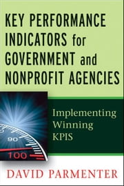 Key Performance Indicators for Government and Non Profit Agencies - Implementing Winning KPIs ebook by David Parmenter