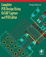 Complete PCB Design Using OrCAD Capture and PCB Editor ebook by Kraig Mitzner